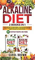 Alkaline Diet: 2 in 1 book For Beginners! A Natural Approach & Healthy Dieting Guide + Complete Cookbook Of Alkaline - Friendly Recipes to Reverse Disease & Regain Total Health