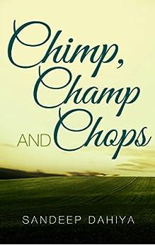 Chimp, Champ and Chops by [Sandeep Dahiya]