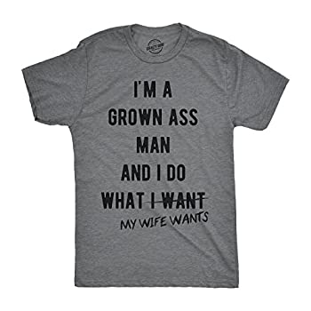 Mens Im A Grown Man I Do What My Wife Wants T Shirt Funny Marriage Sarcastic Tee  Dark Heather Grey  - M