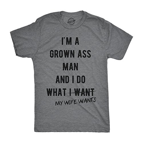 Mens Im A Grown Man I Do What My Wife Wants Tshirt Funny Marriage Valentines Day Tee (Dark Heather Grey) - L