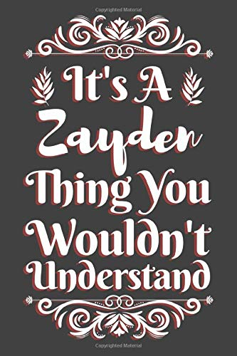 It's A Zayden Thing You Wouldn't Understand: Zayden Gift Name Notebook | Zayden Name Journal | Diary And Logbook Gift For Boys | To Do Lists | Outfit ... Much More  | 6x9 (15.24 x 22.86 cm) 110 Pages
