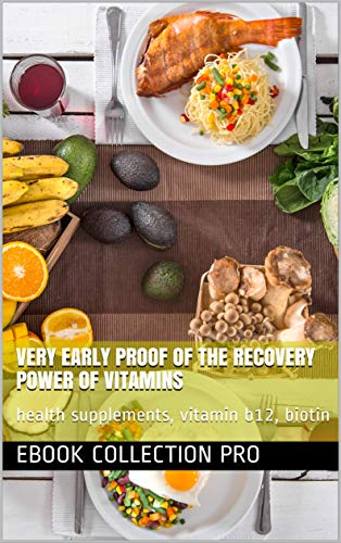 Very Early Proof of the Recovery Power of Vitamins: health supplements, vitamin b12, biotin (English Edition)