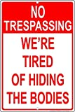Promini No Trespassing We're Tired of Hiding The Bodies Metal Sign 8x12 Inch Aluminum Sign Metal Plaque Wall Decor