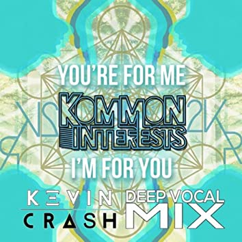 You're For Me, I'm For You (Kevin Crash Deep Vocal Mix)