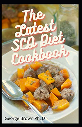 The Latest SCD Diet Cookbook: Easy, Healthy and Yummy SCD Recipes Dairy Free and Paleo Recipes For Every Occasion