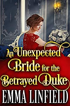 An Unexpected Bride for the Betrayed Duke: A Historical Regency Romance Novel by [Emma Linfield]
