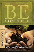 Be Complete: Become the Whole Person God Intends You to Be, Colossians (Be; NT Commentary)