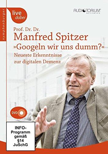 Googeln wir uns dumm? - Manfred Spitzer