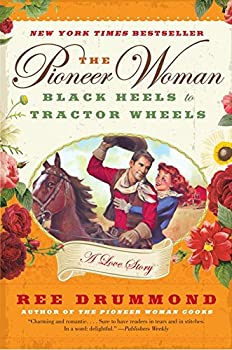 The Pioneer Woman  Black Heels to Tractor Wheels--a Love Story