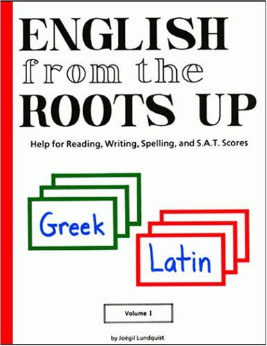 English from the Roots Up Help for Reading, Writing, Spelling, and S.A.T. Scores