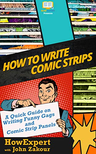 How to Write Comic Strips: A Quick Guide on Writing Funny Gags and Comic Strip Panels (English Edition)