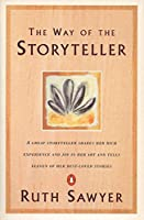 The Way of the Storyteller: A Great Storyteller Shares Her Rich Experience and Joy in Her Art and Tells Eleven of Her Best-Loved Stories