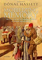 Mobilizing Memory: The Great War and the Language of Politics in Colonial Algeria, 1918-39