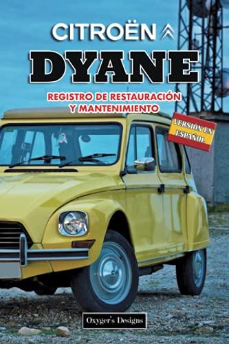CITROËN DYANE: REGISTRO DE RESTAURACIÓN Y MANTENIMIENTO