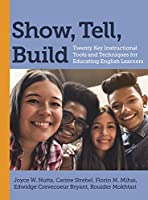 Show, Tell, Build: Twenty Key Instructional Tools and Techniques for Educating English Learners