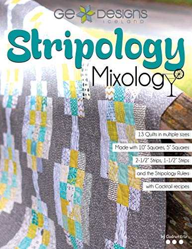 Stripology Mixology from GE Designs: 13 Quilts Made Easy with Stripology Rulers and Precuts