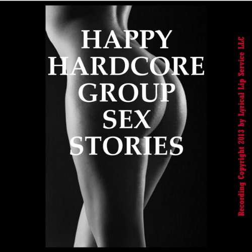 Happy Hardcore Group Sex Stories audiobook cover art