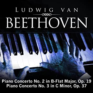 Ludwig van Beethoven: Piano Concerto No. 2 in B-Flat Major, Op. 19; Piano Concerto No. 3 in C Minor, Op. 37
