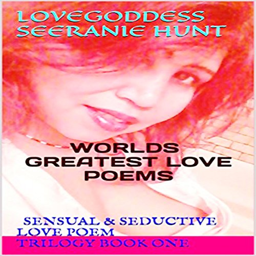 Lovegoddess Seeranie Hunt: World's Greatest Love Poems audiobook cover art