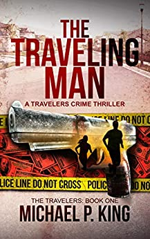 The Traveling Man (The Travelers Book 1) by [Michael P. King]