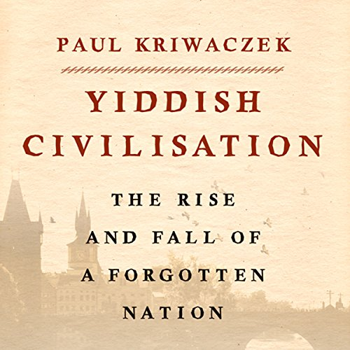 Yiddish Civilisation: The Rise and Fall of a Forgotten Nation cover art