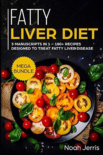 Fatty Liver Diet: MEGA BUNDLE – 3 Manuscripts in 1 – 180+ Recipes designed to treat fatty liver disease