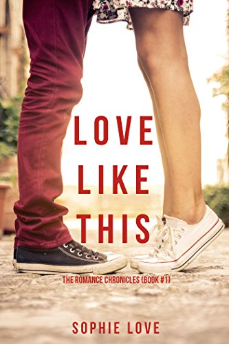 Love Like This (The Romance Chronicles—Book #1) by [Sophie Love]
