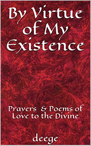 By Virtue of My Existence: Prayers & Poems of Love to the Divine (English Edition)