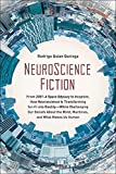 Image of NeuroScience Fiction: From 2001: A Space Odyssey to Inception, How Neuroscience Is Transforming Sci-Fi into Reality-While Challenging Our Beliefs About the Mind, Machines, and What M