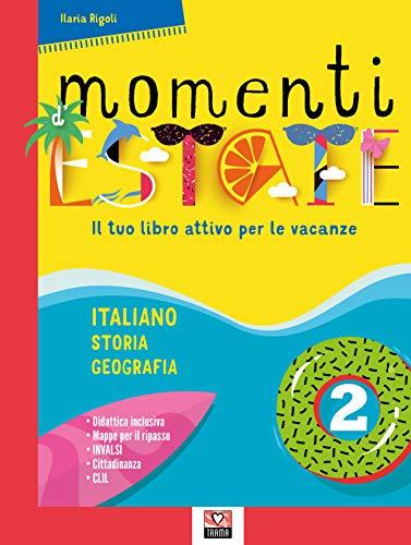 Momenti d'estate. Il tuo libro attivo per le vacanze. Per la Scuola media: 2