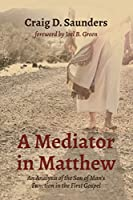 A Mediator in Matthew: An Analysis of the Son of Man's Function in the First Gospel
