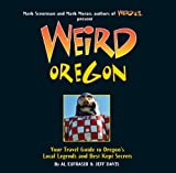 Weird Oregon: Your Travel Guide to Oregon s Local Legends and Best Kept Secrets (Volume 14)