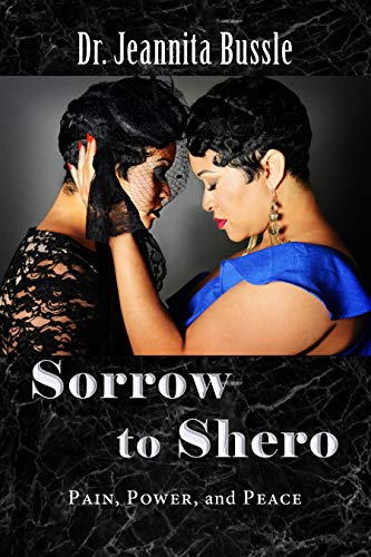 Sorrow to Shero: Pain, Power, and Peace by [Dr. Jeannita Bussle]
