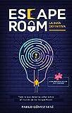 ESCAPE ROOM. La Guía Definitiva: Todo lo que deberías saber sobre el mundo de los Escape Room