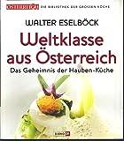 Weltklasse aus Österreich Das Geheimnis der Hauben-Küche ÖSTERREICH Die Bibliothek der grossen Köche Band 1