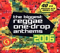 The Biggest Reggae One-Drop Anthems 2006 by The Biggest Reggae One-Drop Anthems 2006