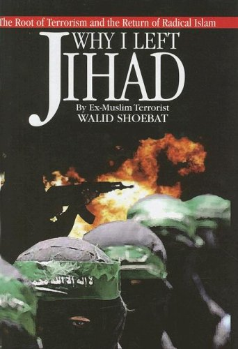 Why I Left Jihad: The Root of Terrorism and the Return of Radical Islam
