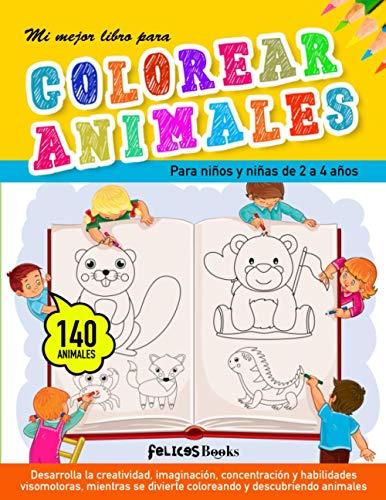Mi mejor libro para colorear animales: Para niños y niñas de 2 a 4 años. Cuaderno para pintar o colorear infantil. 140 dibujos de animales para ... fomentar la creatividad. Ideal para regalo