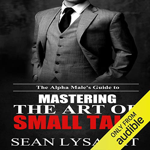 The Alpha Male's Guide to Mastering the Art of Small Talk audiobook cover art