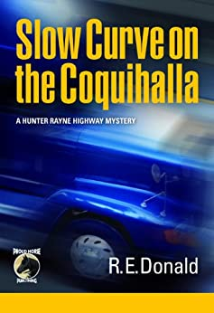 [R.E. Donald]のSlow Curve on the Coquihalla (A Hunter Rayne Highway Mystery, Book 1)