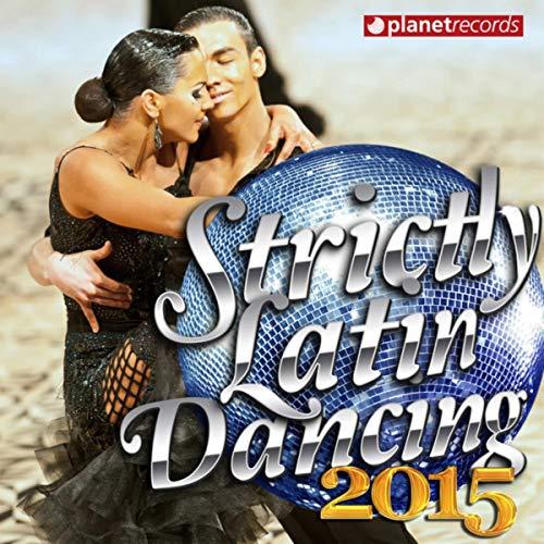Strictly Latin Dancing 2015 - Come and Dance! (20 Ballroom Hits) (Salsa, Bachata, Merengue, Kuduro, Zumba, Rumba, Samba, Cha Cha, Cumbia, Reggaeton, Paso Doble)