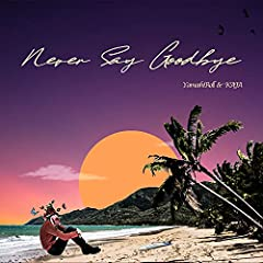 YamashiRoll & KAJA「Never Say Goodbye」のCDジャケット