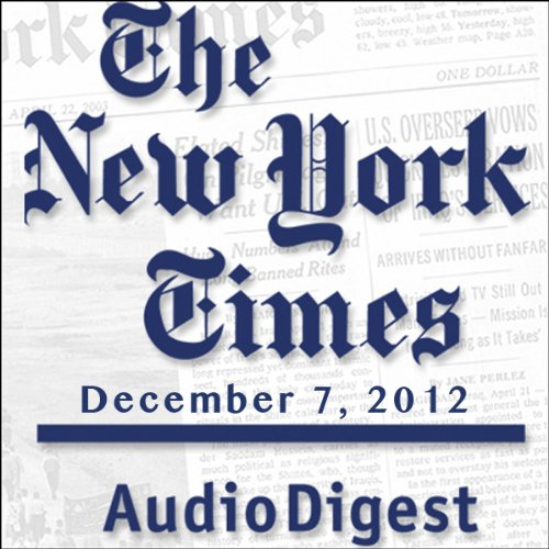 The New York Times Audio Digest, December 07, 2012 audiobook cover art