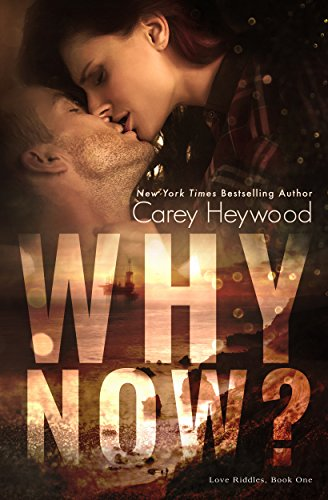 Book: Why Now? (Love Riddles Book 1) by Carey Heywood