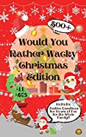 Would You Rather Wacky Christmas Edition: 500+ Festive Questions for Hours of Fun for the Whole Family
