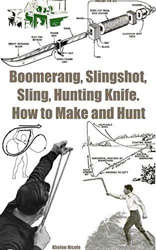 Boomerang, Slingshot, Sling, Hunting Knife. How to Make and Hunt (English Edition)