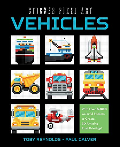 Sticker Pixel Art: Vehicles: With Over 8,000 Colorful Stickers to Create 20 Amazing Pixel Paintings!