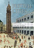 Festival Cities: Culture, Planning and Urban Life (Planning, History and Environment Series)