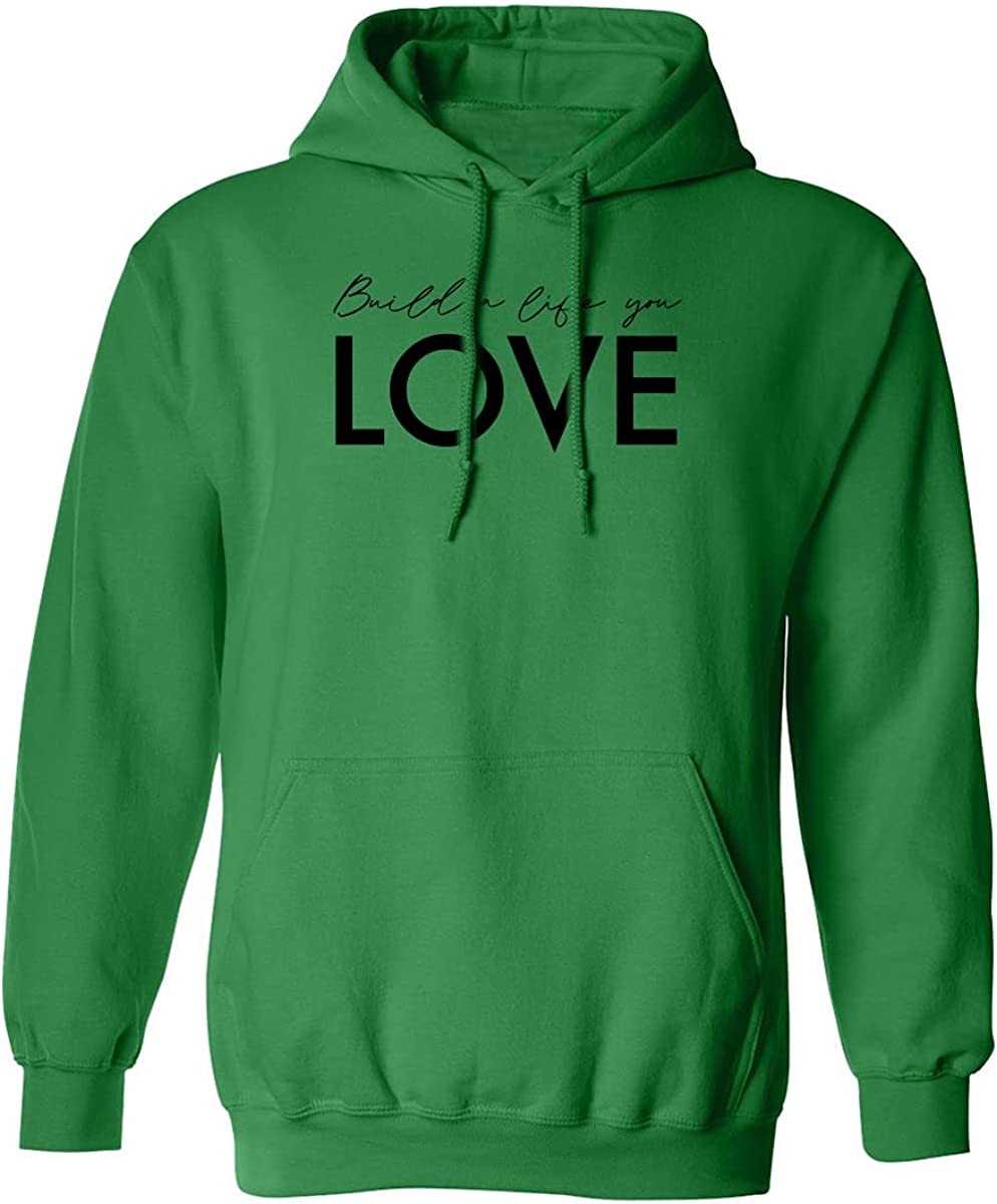 Build A Life You Love Adult Hooded Sweatshirt