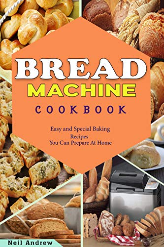 Bread Machine Cookbook: Easy And Special Banking Recipes You Can Prepare At Home (English Edition)